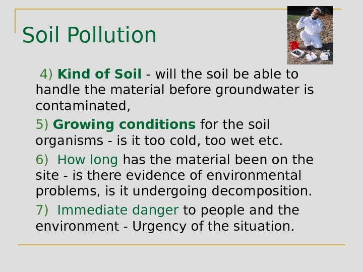 Soil Pollution 4)  Kind of Soil - will the soil be able to handle the