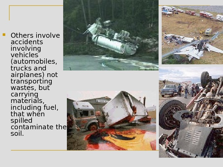 Others involve accidents involving vehicles (automobiles,  trucks and airplanes) not transporting wastes, but carrying