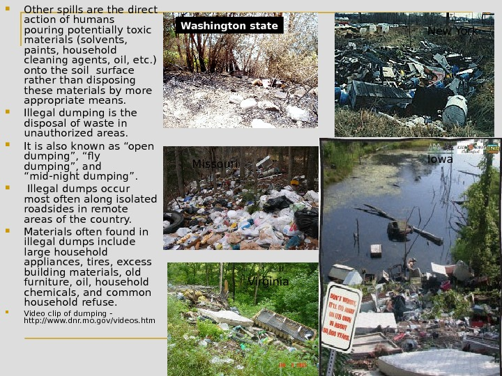Other spills are the direct action of humans pouring potentially toxic materials (solvents,  paints,