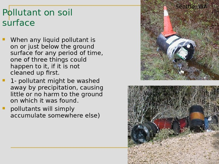 Pollutant on soil surface  When any liquid pollutant is on or just below the ground