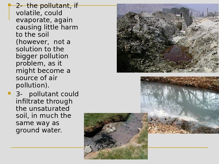 2 - the pollutant, if volatile, could evaporate, again causing little harm to the soil
