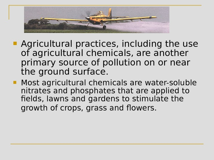 Agricultural practices, including the use of agricultural chemicals, are another primary source of pollution on