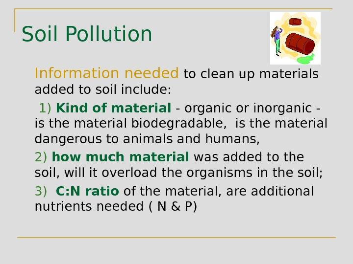 Soil Pollution  Information needed to clean up materials added to soil include:  1)
