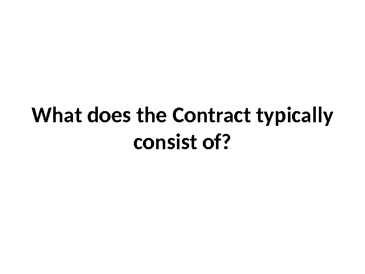 What does the Contract typically consist of?