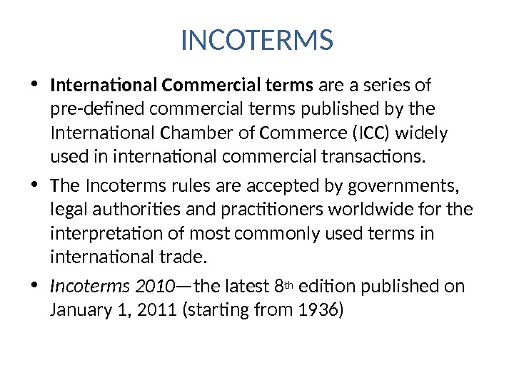 INCOTERMS • International Commercial terms are a series of pre-defined commercial terms published by the International