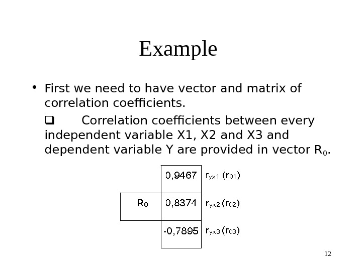 12 Example  • First we need to have vector and matrix of correlation coefficients.