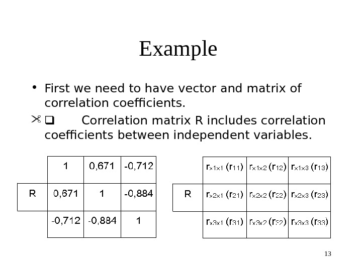 13 Example  • First we need to have vector and matrix of correlation coefficients.
