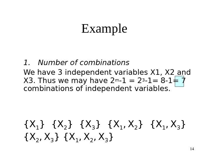14 Example 1.  Number of combinations We have 3 independent variables X 1, X 2