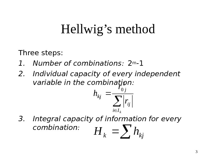 3 Hellwig's method Three steps: 1. Number of combinations : 2 m -1 2. Individual capacity