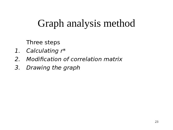 23 Graph analysis method Three steps 1. Calculating r* 2. Modification of correlation matrix  3.