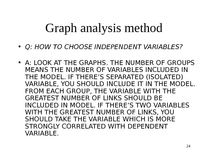 24 Graph analysis method • Q: HOW TO CHOOSE INDEPENDENT VARIABLES?  • A: LOOK AT