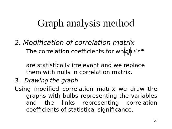 26 Graph analysis method 2.  Modification of correlation matrix  The correlation coefficients for which