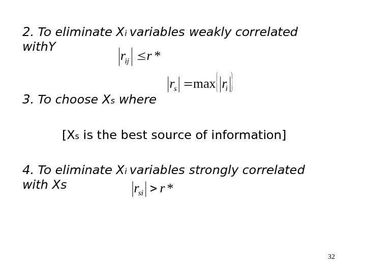 322. To eliminate X i variables weakly correlated with. Y 3. To choose X s where