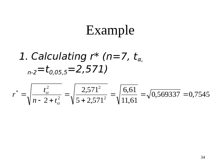 34 Example 1.  Calculating r* (n=7, tα,  n-2 =t 0, 05, 5 =2, 571)