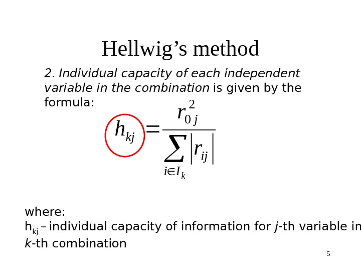 5 Hellwig's method 2.  Individual capacity of each independent variable in the combination  is