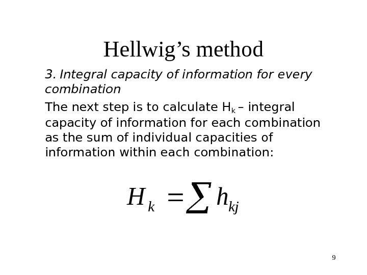 9 Hellwig's method 3.  Integral capacity of information for every  combination  The next