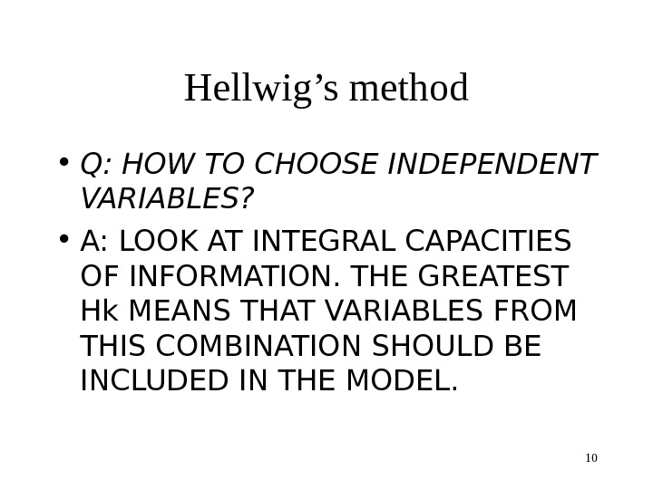 10 Hellwig's method • Q: HOW TO CHOOSE INDEPENDENT VARIABLES? • A: LOOK AT INTEGRAL CAPACITIES