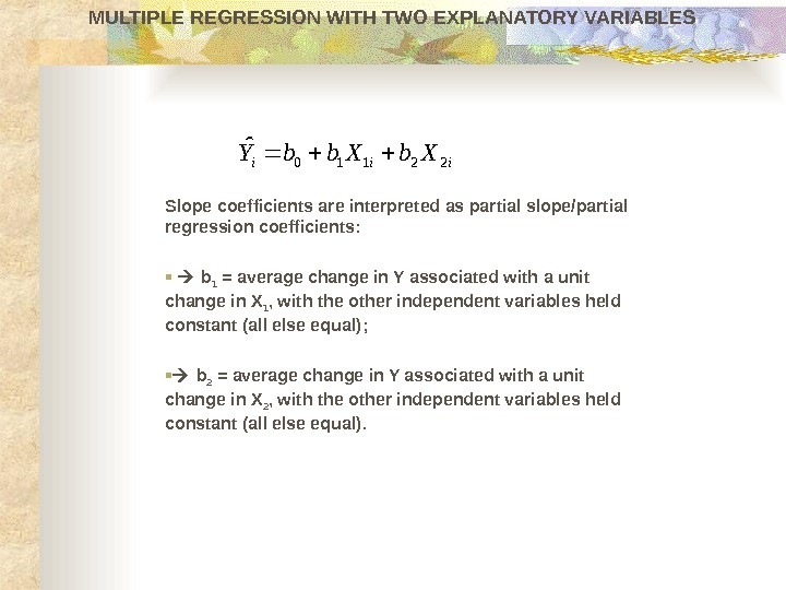 Slope coefficients are interpreted as partial slope/partial regression coefficients :  b 1 = average change