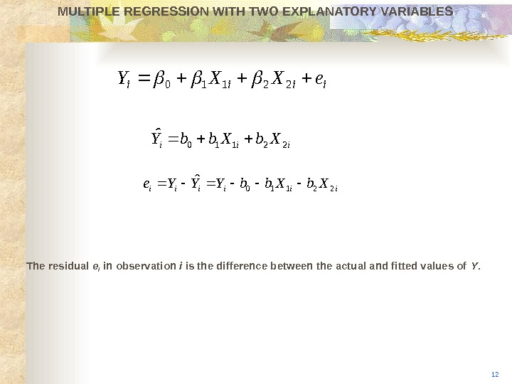 iiiiii. Xbb. YYYe 22110 ˆMULTIPLE REGRESSION WITH TWO EXPLANATORY VARIABLES The residual e i in observation