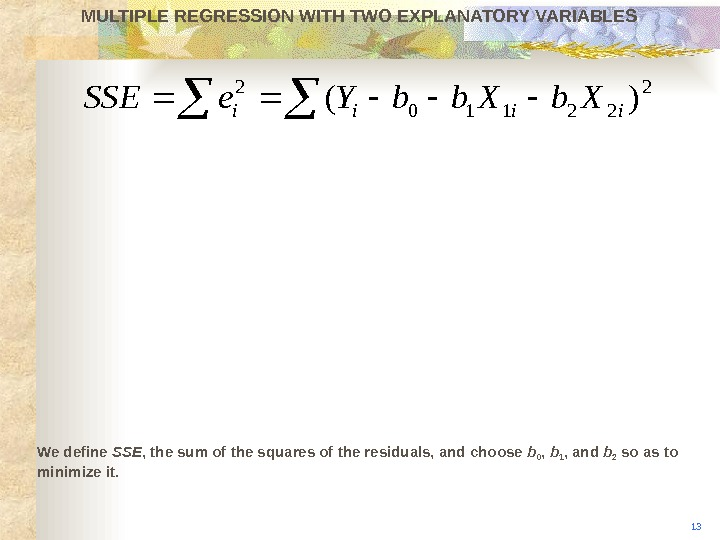 2 22110 2 )(iiii. Xbb. Ye. SSEMULTIPLE REGRESSION WITH TWO EXPLANATORY VARIABLES We define SS