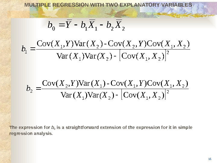 MULTIPLE REGRESSION WITH TWO EXPLANATORY VARIABLES The expression for b 0 is a straightforward extension of