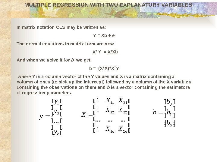 In matrix notation OLS may be written as: Y = Xb + e The normal equations