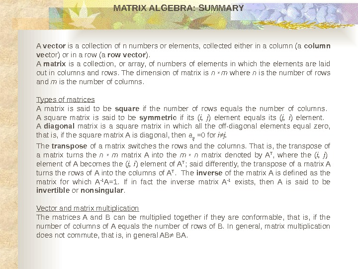 MATRIX ALGEBRA :  SUMMARY A vector is a collection of n numbers or elements, collected