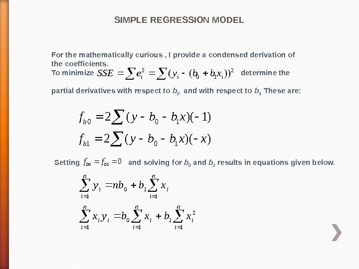 SIMPLE REGRESSION MODEL For the mathematically curious , I provide a condensed derivation of the coefficients.