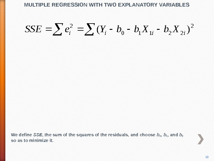 2 22110 2 )(iiii. Xbb. Ye. SSEMULTIPLE REGRESSION WITH TWO EXPLANATORY VARIABLES We define SSE