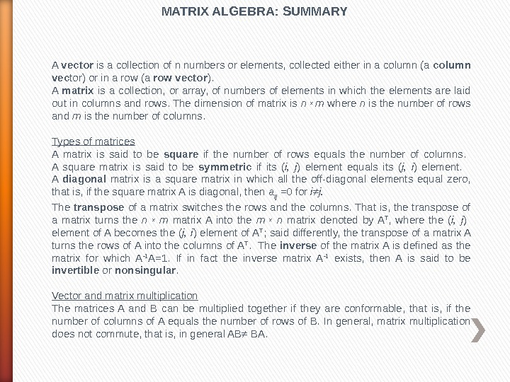 MATRIX ALGEBRA: SUMMARY A vector is a collection of n numbers or elements, collected either in