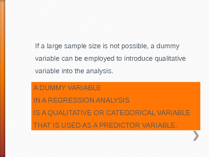 If a large sample size is not possible, a dummy variable can be employed to introduce