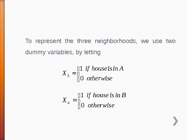To represent the three neighborhoods,  we use two dummy variables, by letting  otherwise Ainishouseif