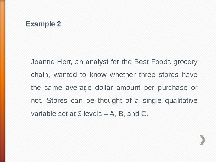 Example 2 Joanne Herr,  an analyst for the Best Foods grocery chain,  wanted to