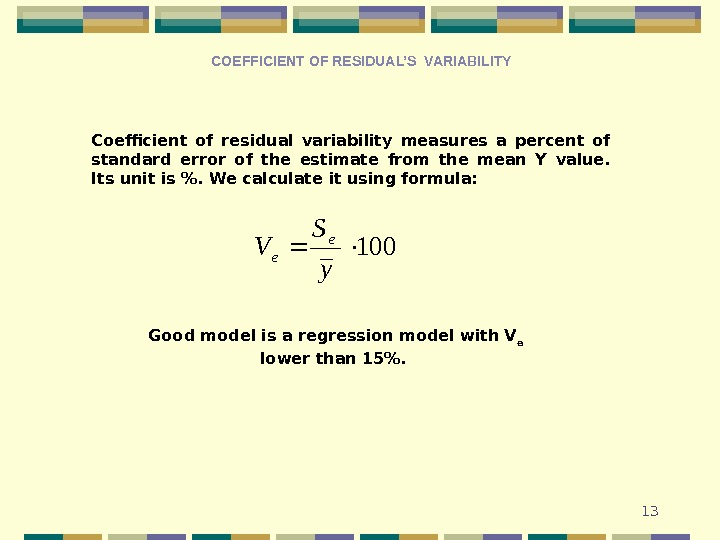 13 COEFFICIENT OF RESIDUAL'S VARIABILITY Coefficient of residual variability measures a percent of standard error of