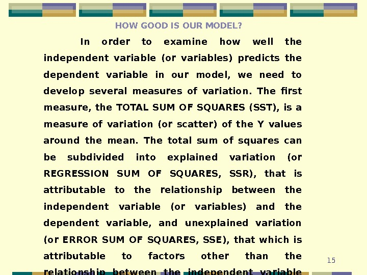 15 HOW GOOD IS OUR MODEL? In order to examine how well the independent variable (or