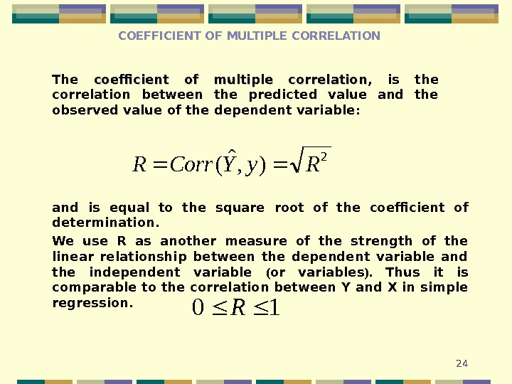 24 COEFFICIENT OF MULTIPLE CORRELATION The coefficient of multiple correlation ,  is the correlation between