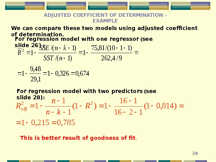29 We can compare these two models using adjusted coefficient of determination.  For regression model