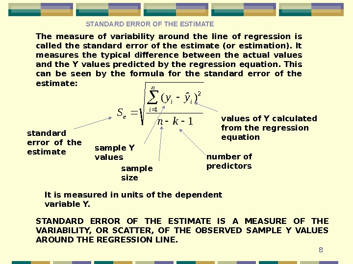 8 The measure of variability around the line of regression is called the standard error of