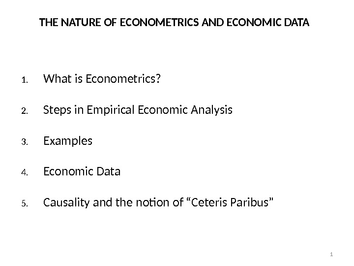 11. What is Econometrics? 2. Steps in Empirical Economic Analysis 3. Examples 4. Economic Data 5.