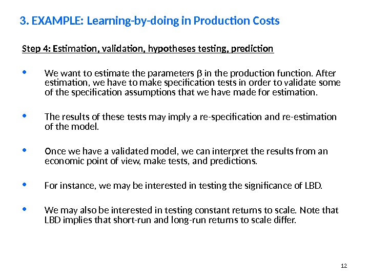 12 Step 4: Estimation, validation, hypotheses testing, prediction • We want to estimate the parameters β