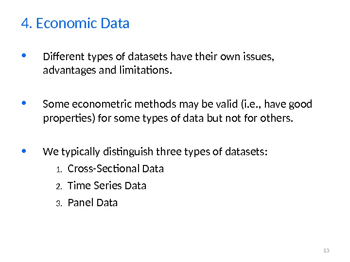 13 • Different types of datasets have their own issues,  advantages and limitations.  •