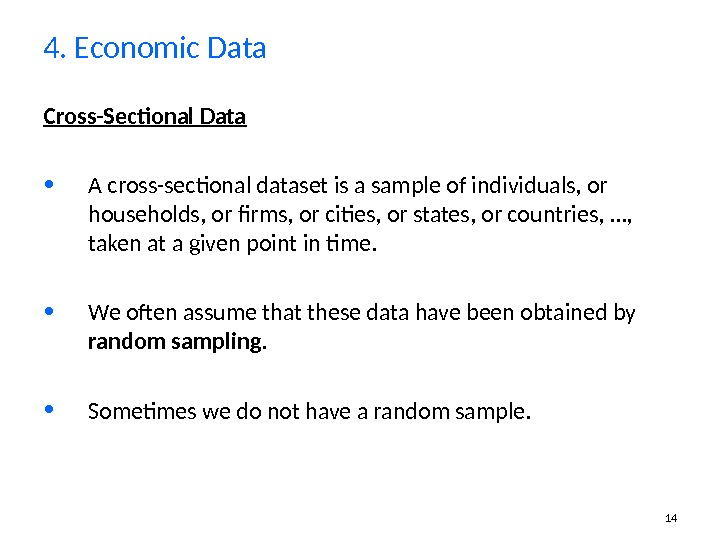 14 Cross-Sectional Data • A cross-sectional dataset is a sample of individuals, or households, or firms,