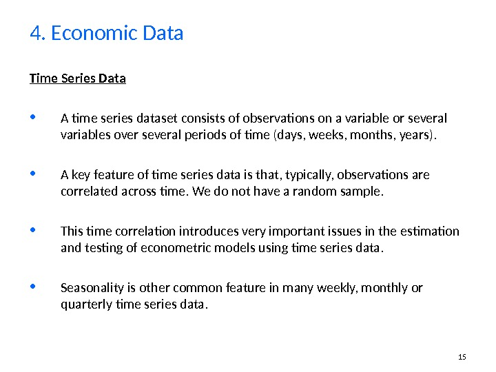 15 Time Series Data • A time series dataset consists of observations on a variable or