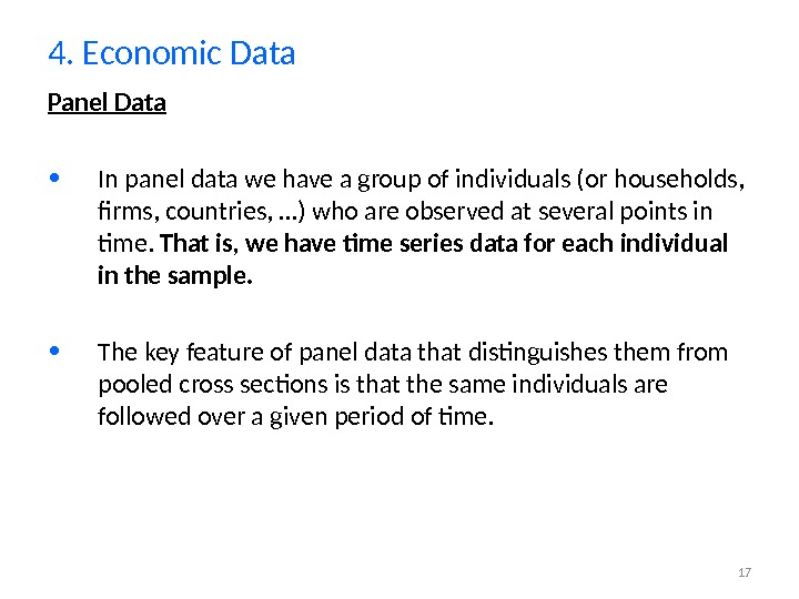 17 Panel Data • In panel data we have a group of individuals (or households,