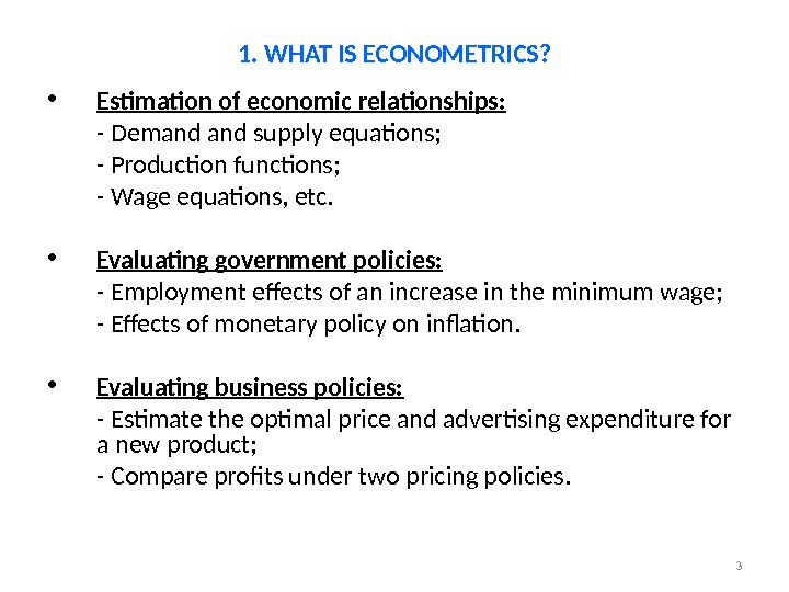3 • Estimation of economic relationships:  - Demand supply equations; - Production functions; - Wage