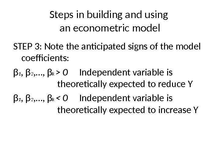 Steps in building and using an econometric model STEP 3 : Note the anticipated signs of