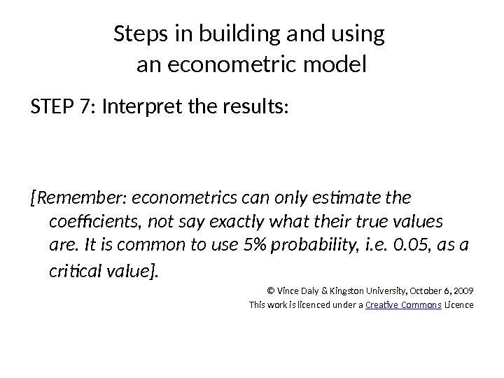 Steps in building and using an econometric model STEP 7 : Interpret the results :
