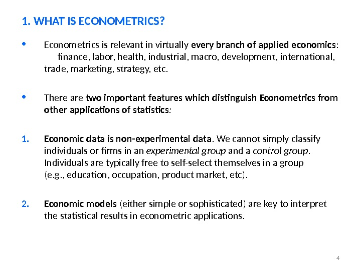 4 • Econometrics is relevant in virtually every branch of applied economics :  finance, labor,