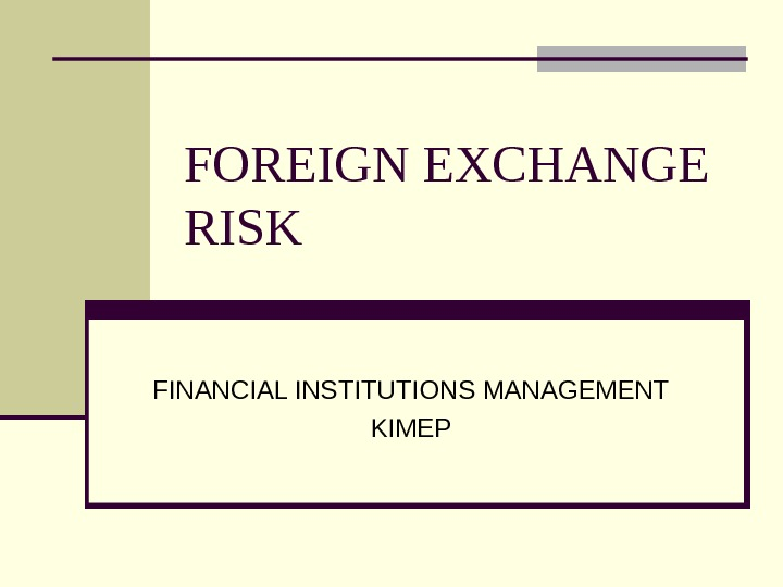 FOREIGN EXCHANGE RISK FINANCIAL INSTITUTIONS MANAGEMENT KIMEP