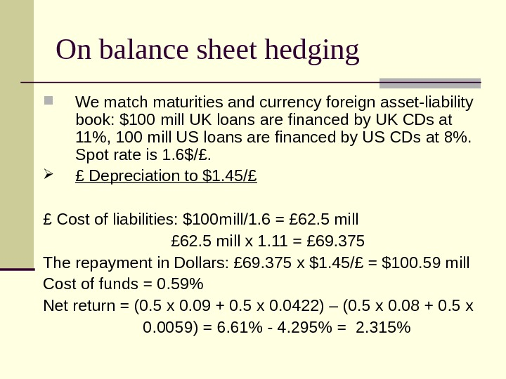 On balance sheet hedging We match maturities and currency foreign asset-liability book: $100 mill